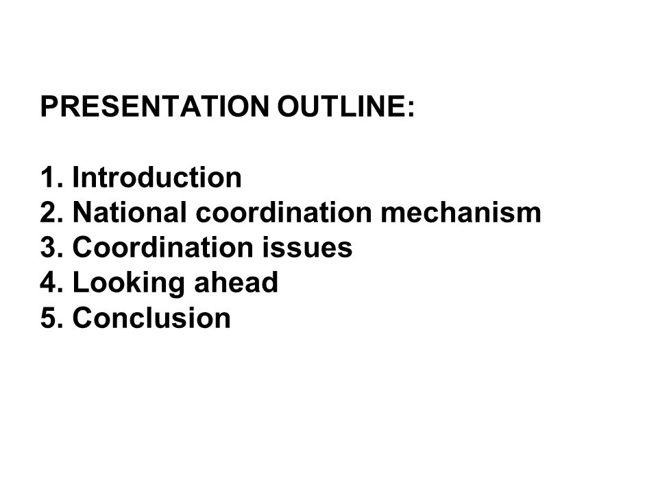 PRESENTATION OUTLINE: 1. Introduction 2. National coordination mechanism 3.
