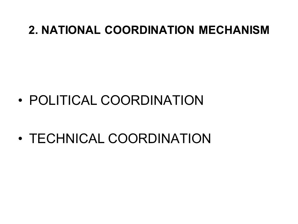 2. NATIONAL COORDINATION MECHANISM POLITICAL COORDINATION TECHNICAL COORDINATION