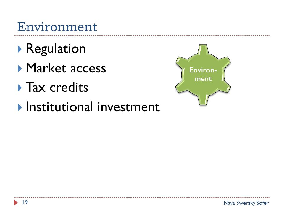 Environment 19  Regulation  Market access  Tax credits  Institutional investment Environ- ment Nava Swersky Sofer