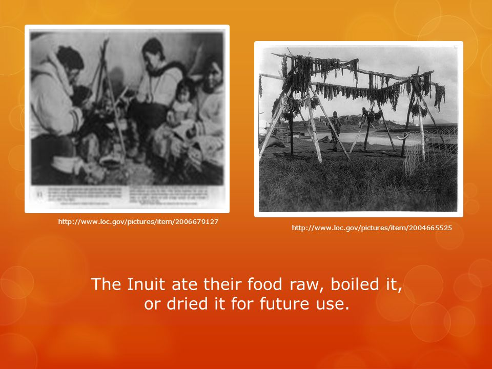 The Inuit ate their food raw, boiled it, or dried it for future use.