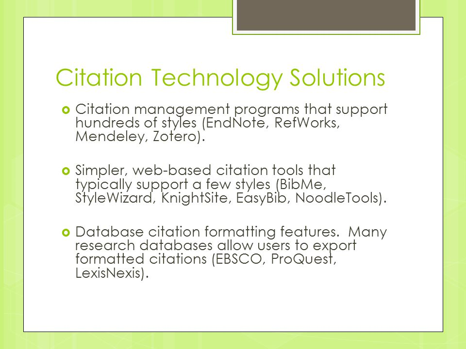 Citation Technology Solutions  Citation management programs that support hundreds of styles (EndNote, RefWorks, Mendeley, Zotero).