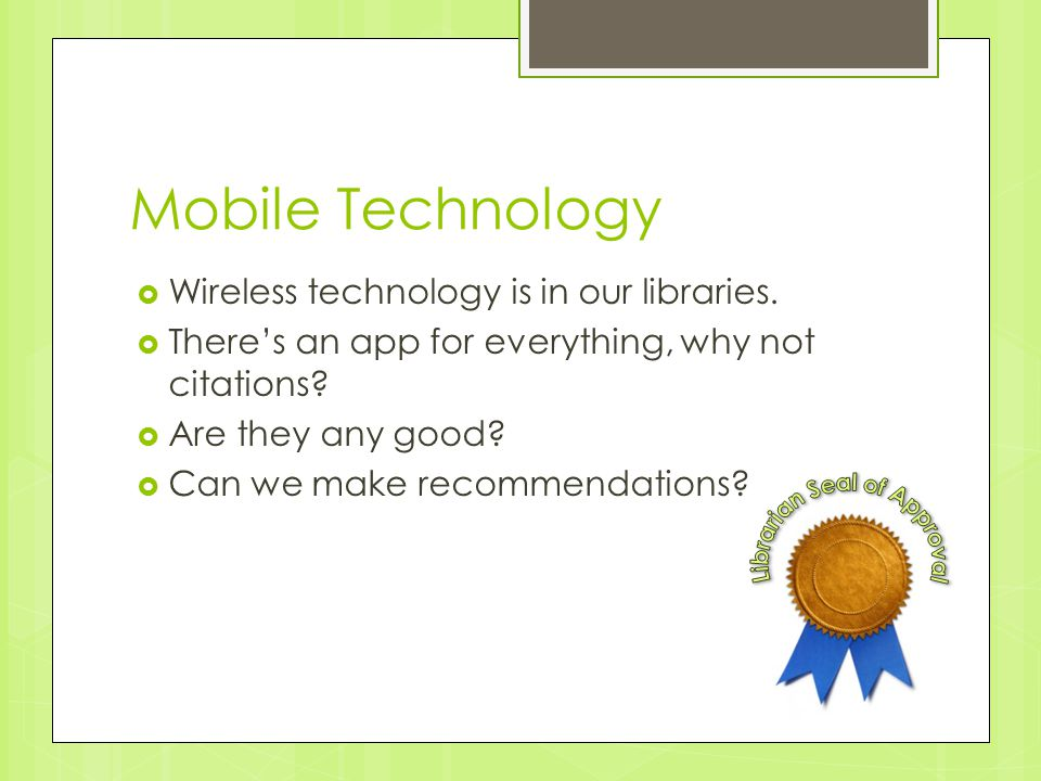 Mobile Technology  Wireless technology is in our libraries.