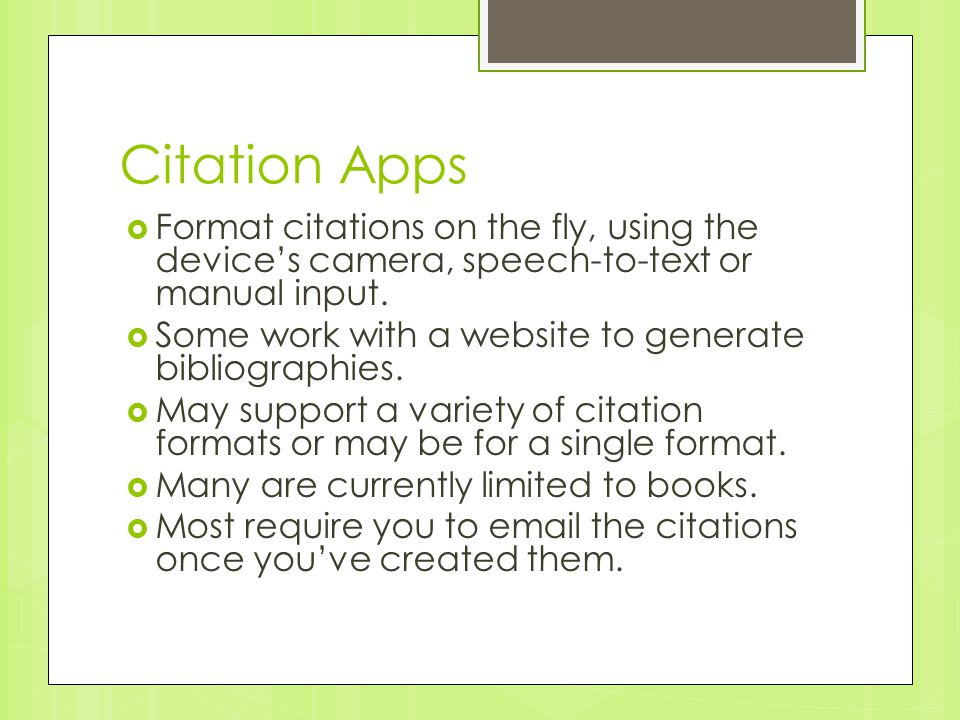 Citation Apps  Format citations on the fly, using the device's camera, speech-to-text or manual input.