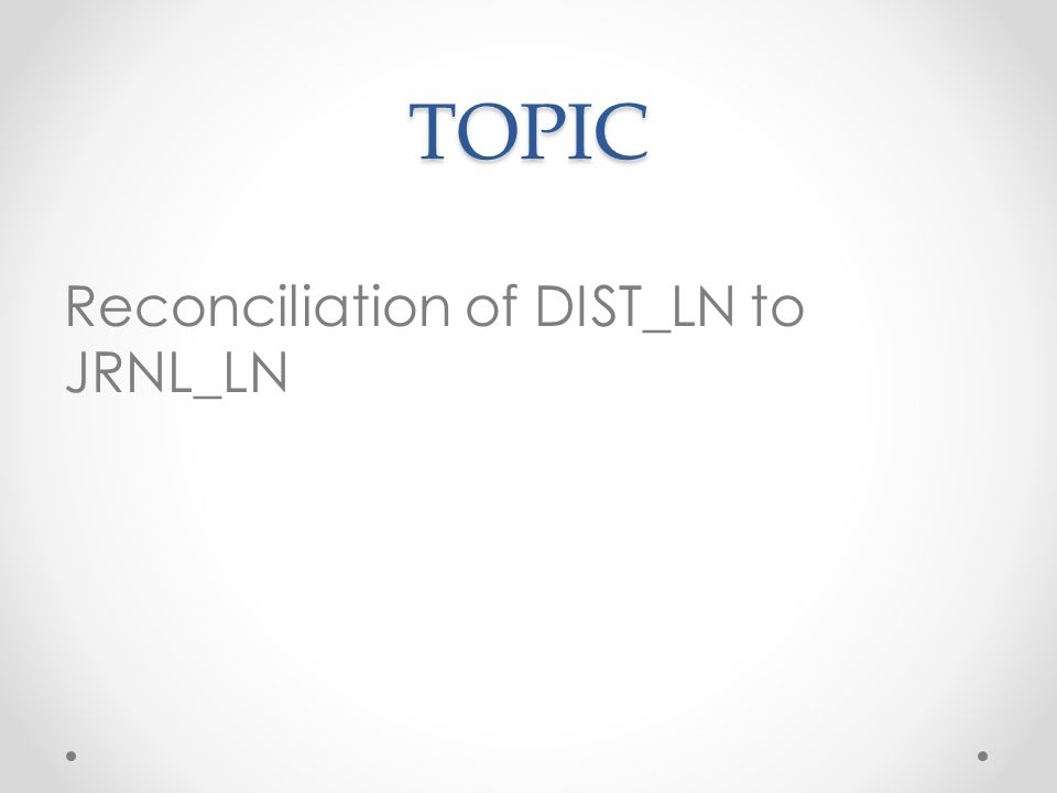 TOPIC Reconciliation of DIST_LN to JRNL_LN
