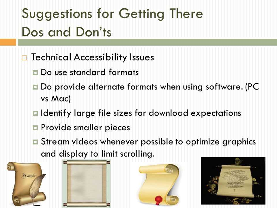  Technical Accessibility Issues  Do use standard formats  Do provide alternate formats when using software.