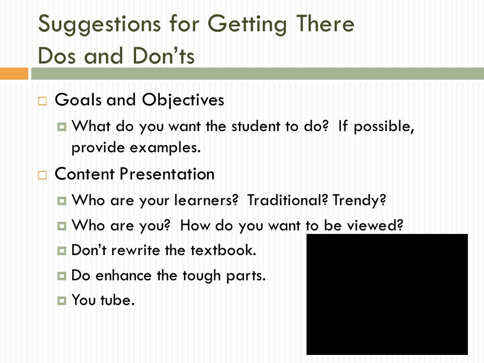 Suggestions for Getting There Dos and Don'ts  Goals and Objectives  What do you want the student to do.