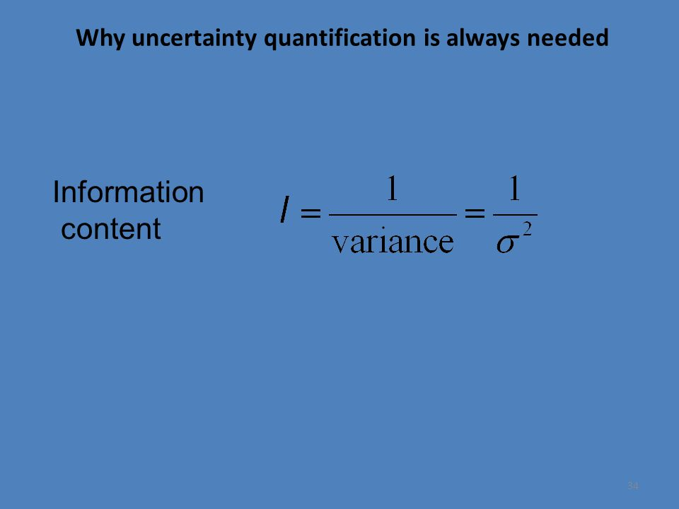 Why uncertainty quantification is always needed 34 Information content
