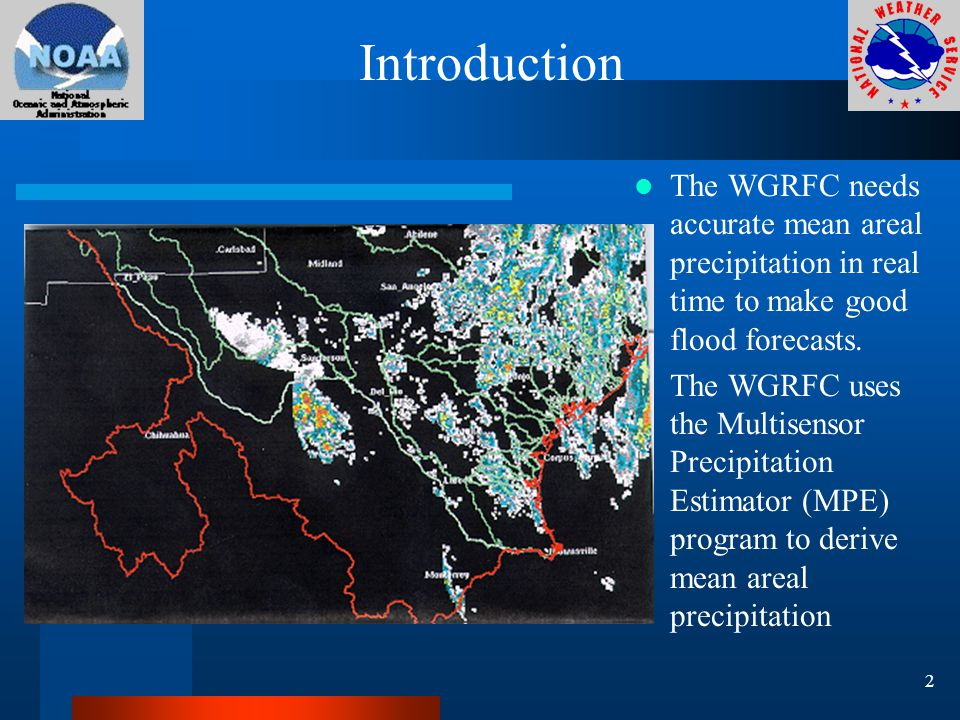 Introduction The WGRFC needs accurate mean areal precipitation in real time to make good flood forecasts.