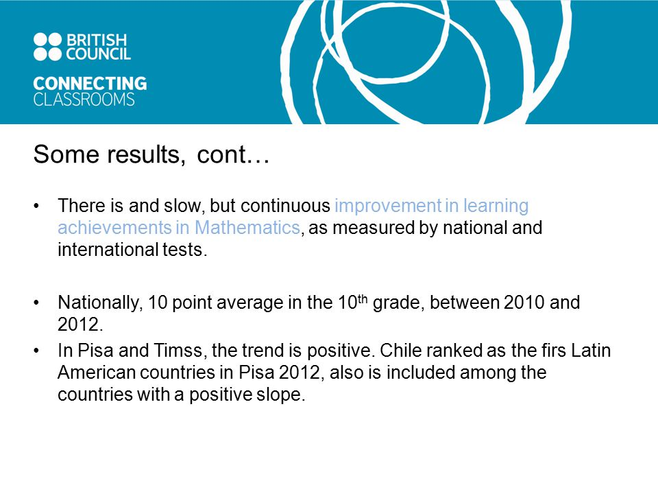 Some results, cont… There is and slow, but continuous improvement in learning achievements in Mathematics, as measured by national and international tests.