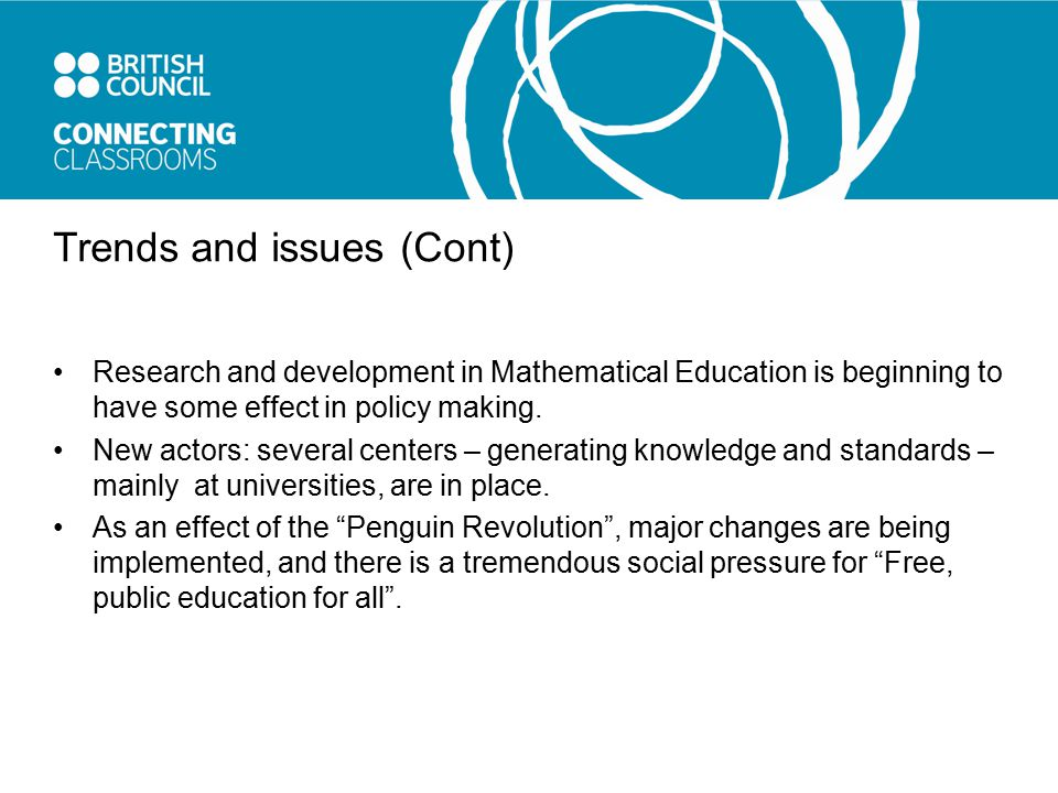 Trends and issues (Cont) Research and development in Mathematical Education is beginning to have some effect in policy making.