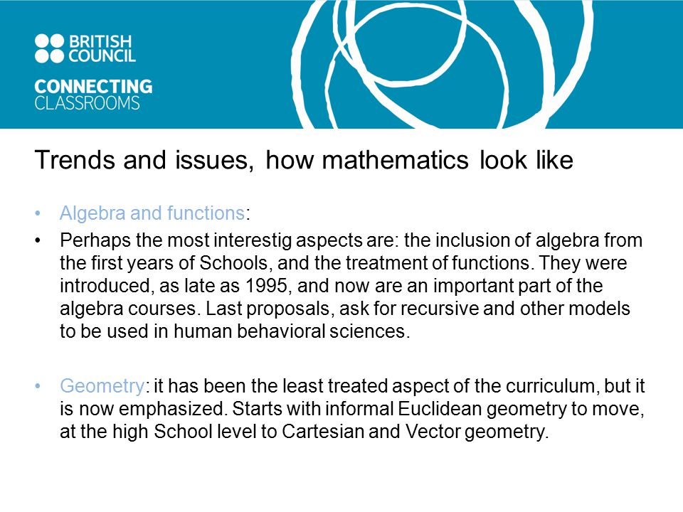 Trends and issues, how mathematics look like Algebra and functions: Perhaps the most interestig aspects are: the inclusion of algebra from the first years of Schools, and the treatment of functions.