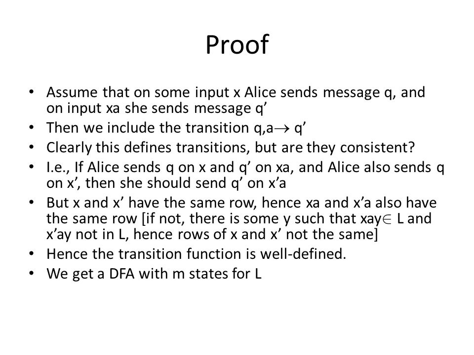 Proof Assume that on some input x Alice sends message q, and on input xa she sends message q' Then we include the transition q,a  q' Clearly this defines transitions, but are they consistent.
