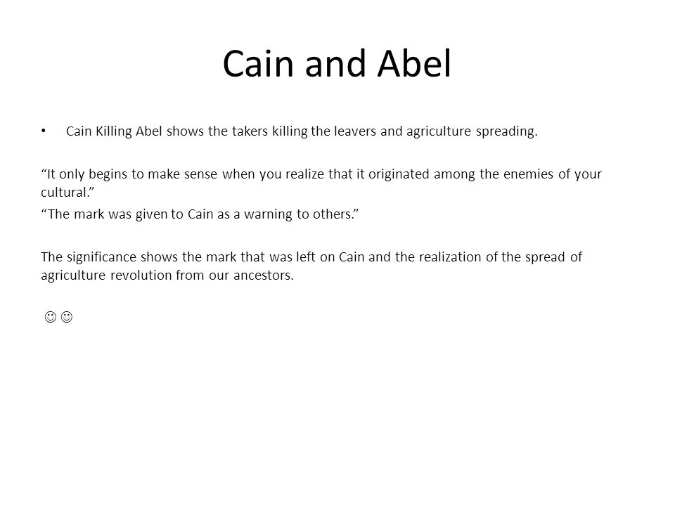 Cain and Abel Cain Killing Abel shows the takers killing the leavers and agriculture spreading.