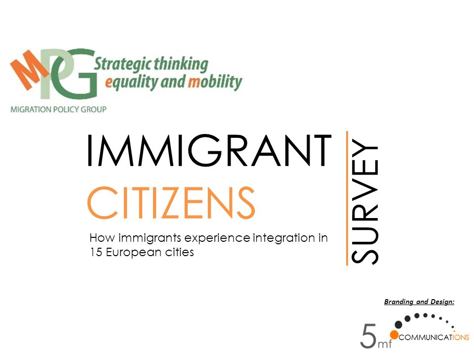 IMMIGRANT CITIZENS SURVEY How immigrants experience integration in 15 European cities Branding and Design: