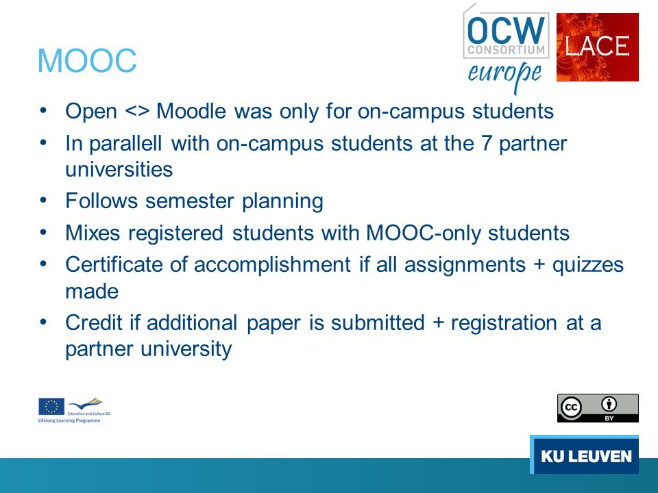 MOOC Open <> Moodle was only for on-campus students In parallell with on-campus students at the 7 partner universities Follows semester planning Mixes registered students with MOOC-only students Certificate of accomplishment if all assignments + quizzes made Credit if additional paper is submitted + registration at a partner university