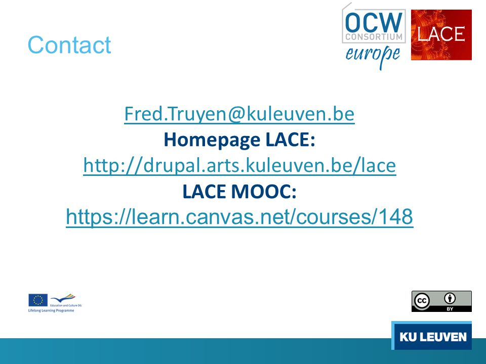 Contact Fred.Truyen@kuleuven.be Homepage LACE: http://drupal.arts.kuleuven.be/lace http://drupal.arts.kuleuven.be/lace LACE MOOC: https://learn.canvas.net/courses/148 https://learn.canvas.net/courses/148