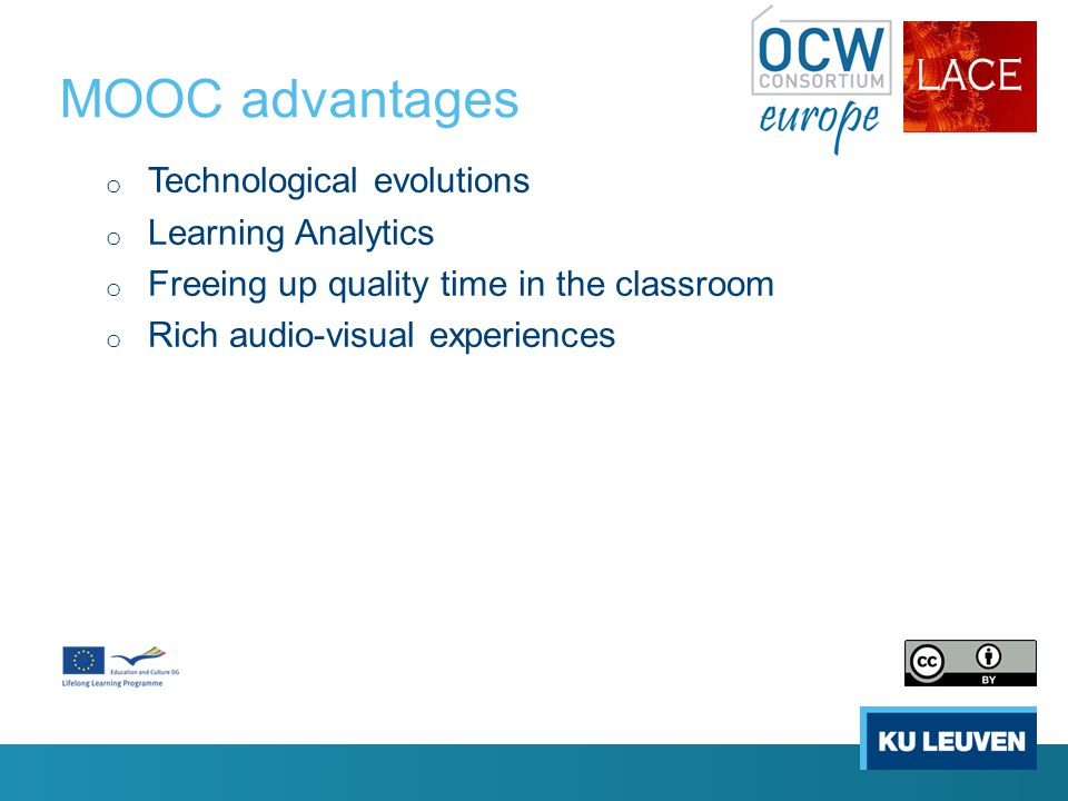 MOOC advantages o Technological evolutions o Learning Analytics o Freeing up quality time in the classroom o Rich audio-visual experiences