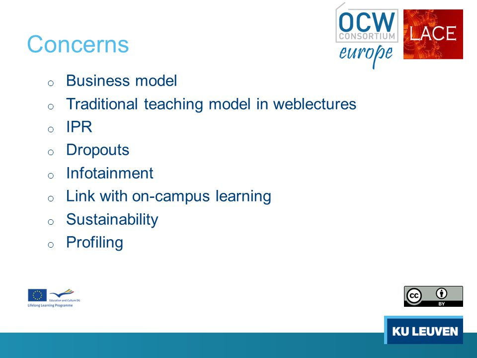 Concerns o Business model o Traditional teaching model in weblectures o IPR o Dropouts o Infotainment o Link with on-campus learning o Sustainability o Profiling