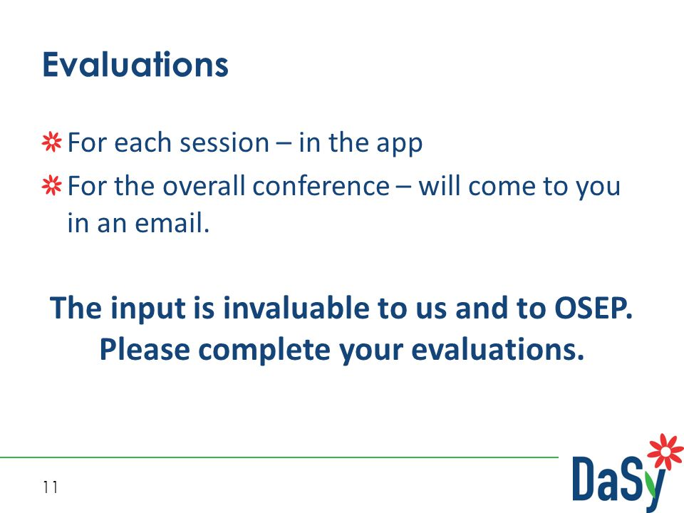 11 Evaluations For each session – in the app For the overall conference – will come to you in an email.