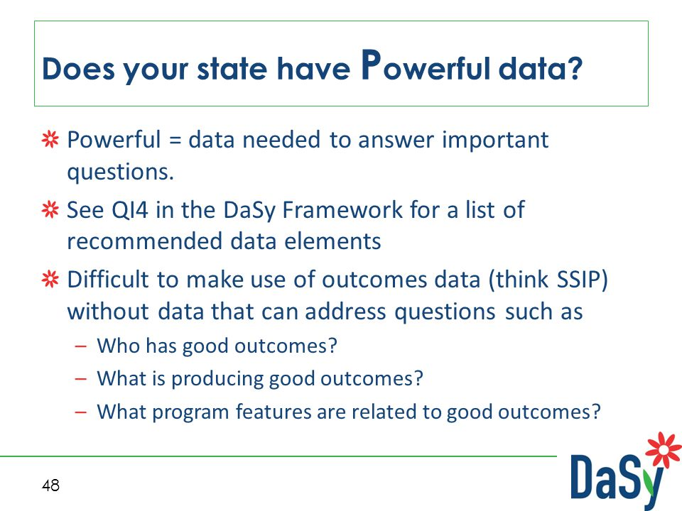 48 Does your state have P owerful data. Powerful = data needed to answer important questions.