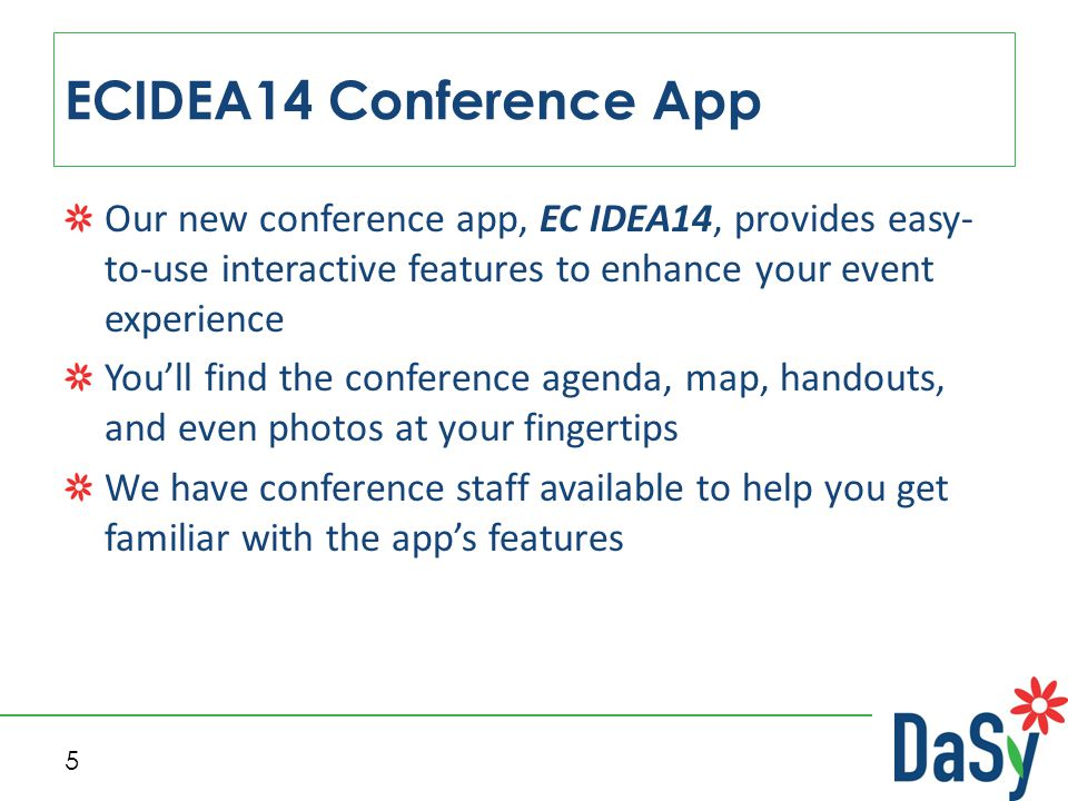 5 ECIDEA14 Conference App Our new conference app, EC IDEA14, provides easy- to-use interactive features to enhance your event experience You'll find the conference agenda, map, handouts, and even photos at your fingertips We have conference staff available to help you get familiar with the app's features