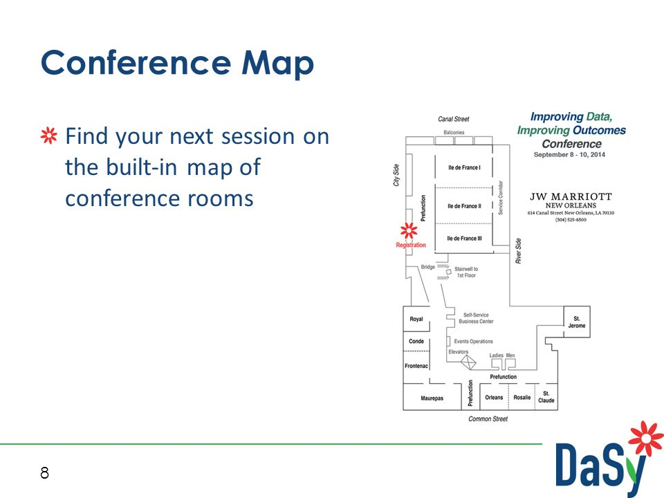 8 Conference Map Find your next session on the built-in map of conference rooms