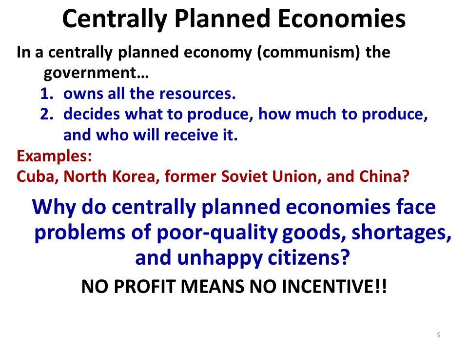 Centrally Planned Economies In a centrally planned economy (communism) the government… 1.owns all the resources.