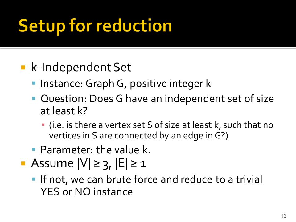  k-Independent Set  Instance: Graph G, positive integer k  Question: Does G have an independent set of size at least k.