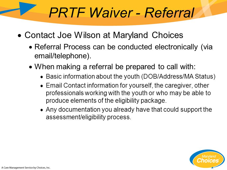  Contact Joe Wilson at Maryland Choices  Referral Process can be conducted electronically (via  /telephone).