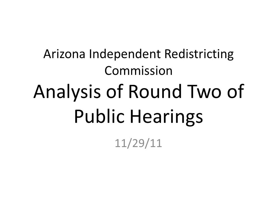Arizona Independent Redistricting Commission Analysis of Round Two of Public Hearings 11/29/11