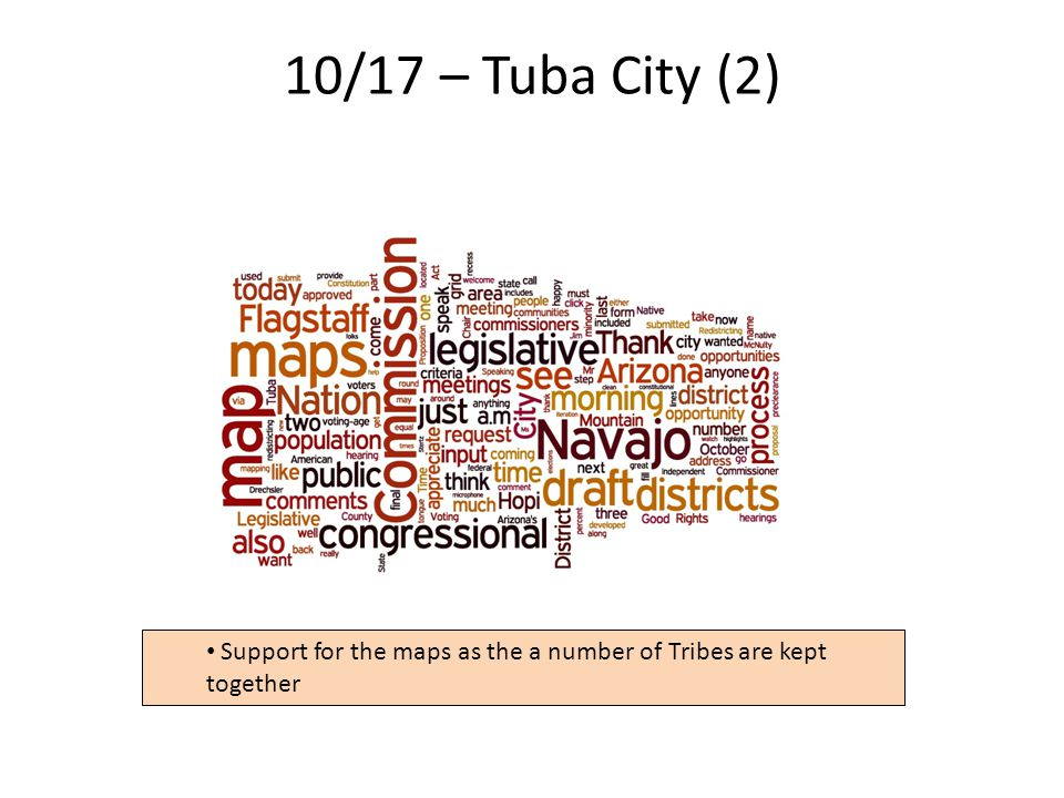 10/17 – Tuba City (2) 13 Support for the maps as the a number of Tribes are kept together