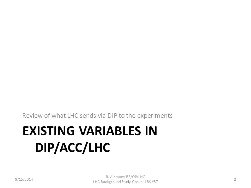 EXISTING VARIABLES IN DIP/ACC/LHC Review of what LHC sends via DIP to the experiments 9/15/2014 R.