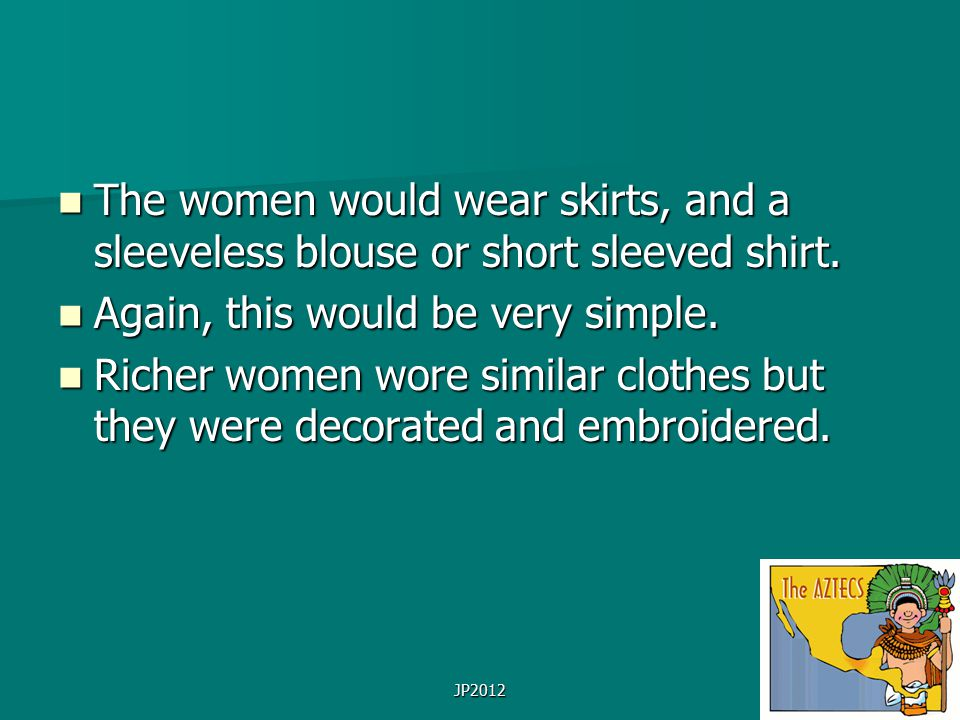 JP2012 The women would wear skirts, and a sleeveless blouse or short sleeved shirt.