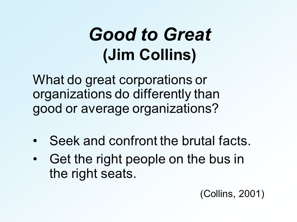 Good to Great (Jim Collins) What do great corporations or organizations do differently than good or average organizations.