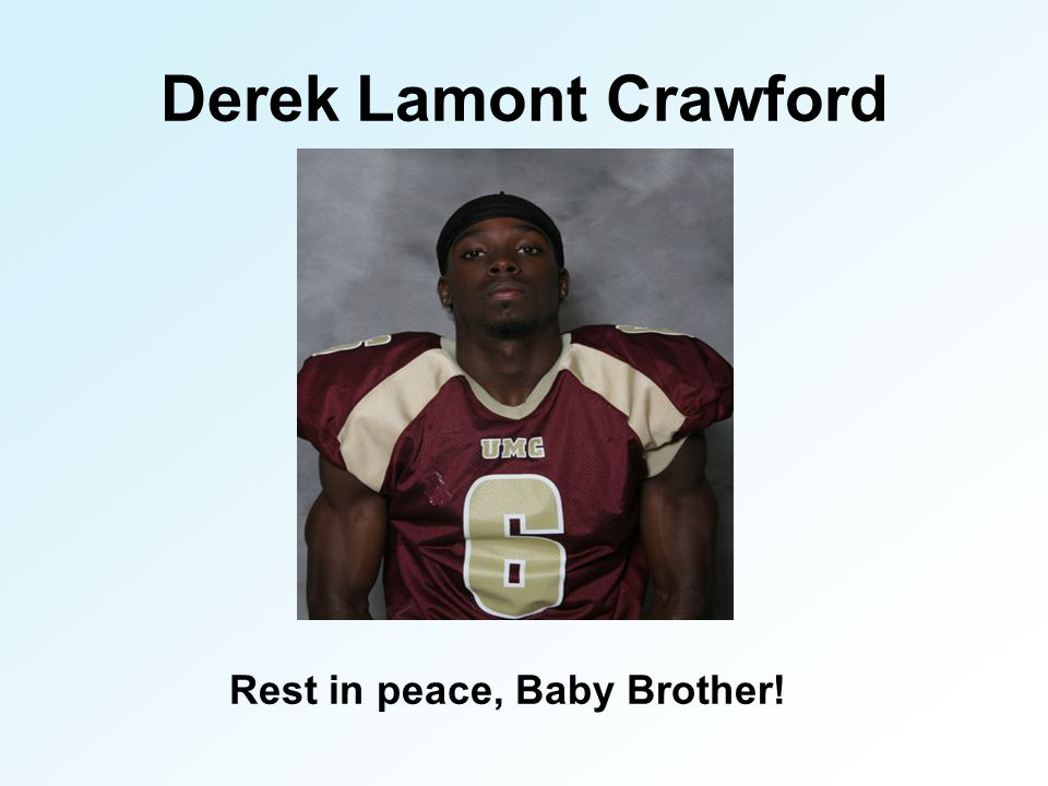 Derek Lamont Crawford Rest in peace, Baby Brother!