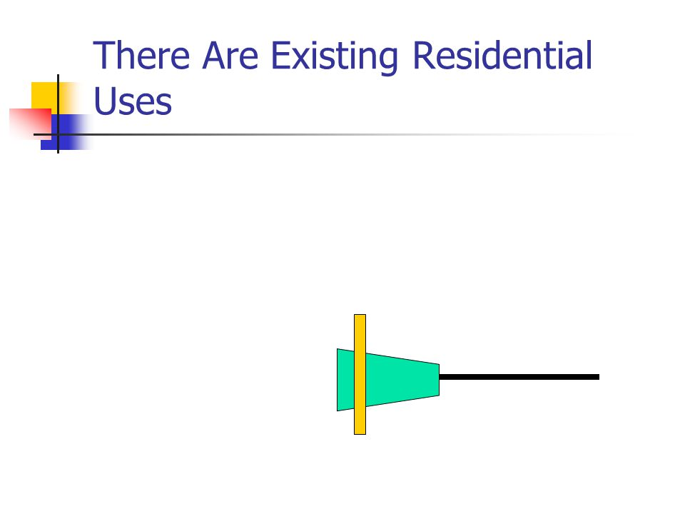 There Are Existing Residential Uses
