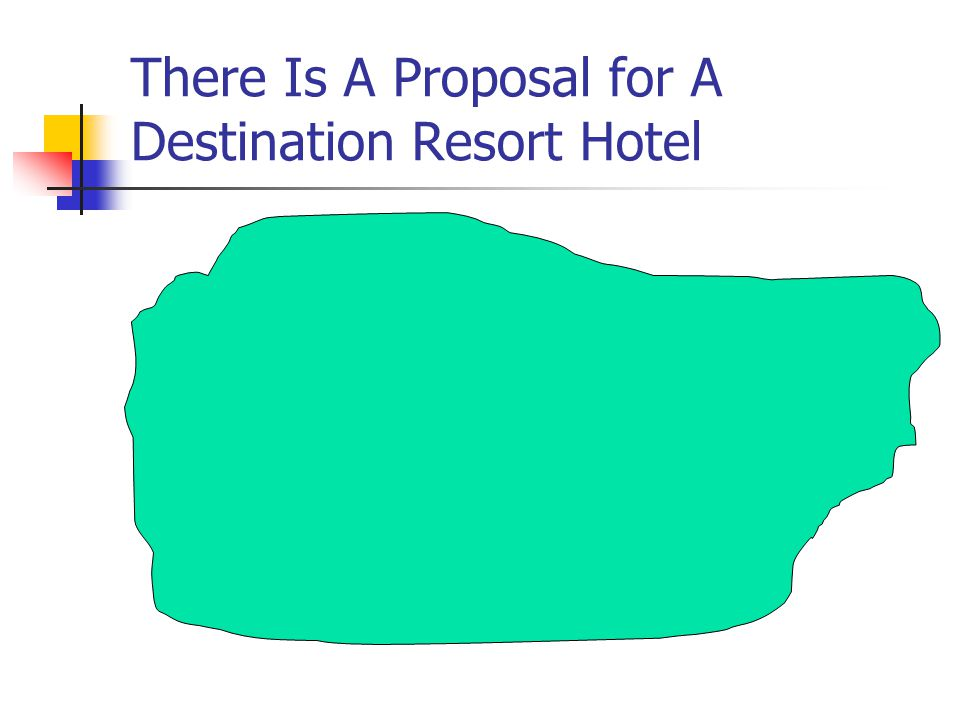 There Is A Proposal for A Destination Resort Hotel