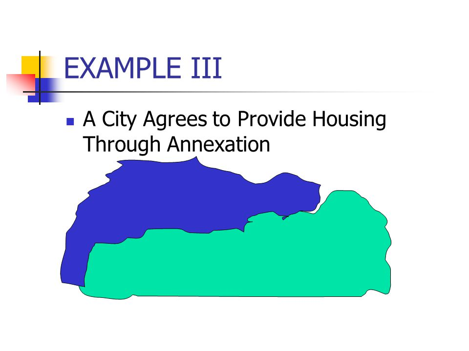 EXAMPLE III A City Agrees to Provide Housing Through Annexation