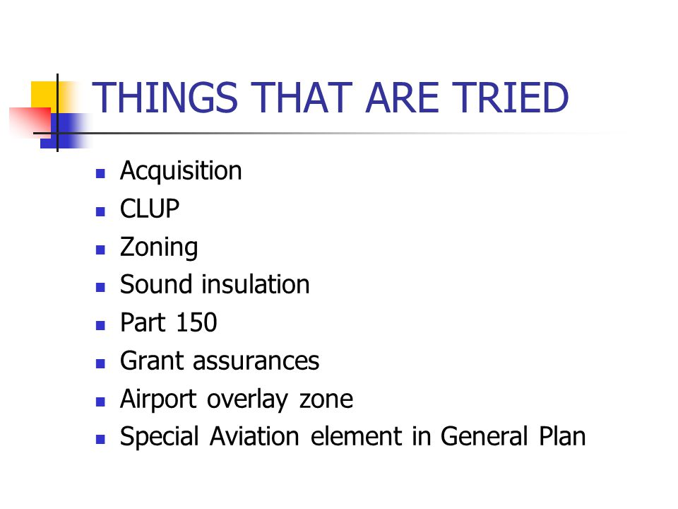 THINGS THAT ARE TRIED Acquisition CLUP Zoning Sound insulation Part 150 Grant assurances Airport overlay zone Special Aviation element in General Plan
