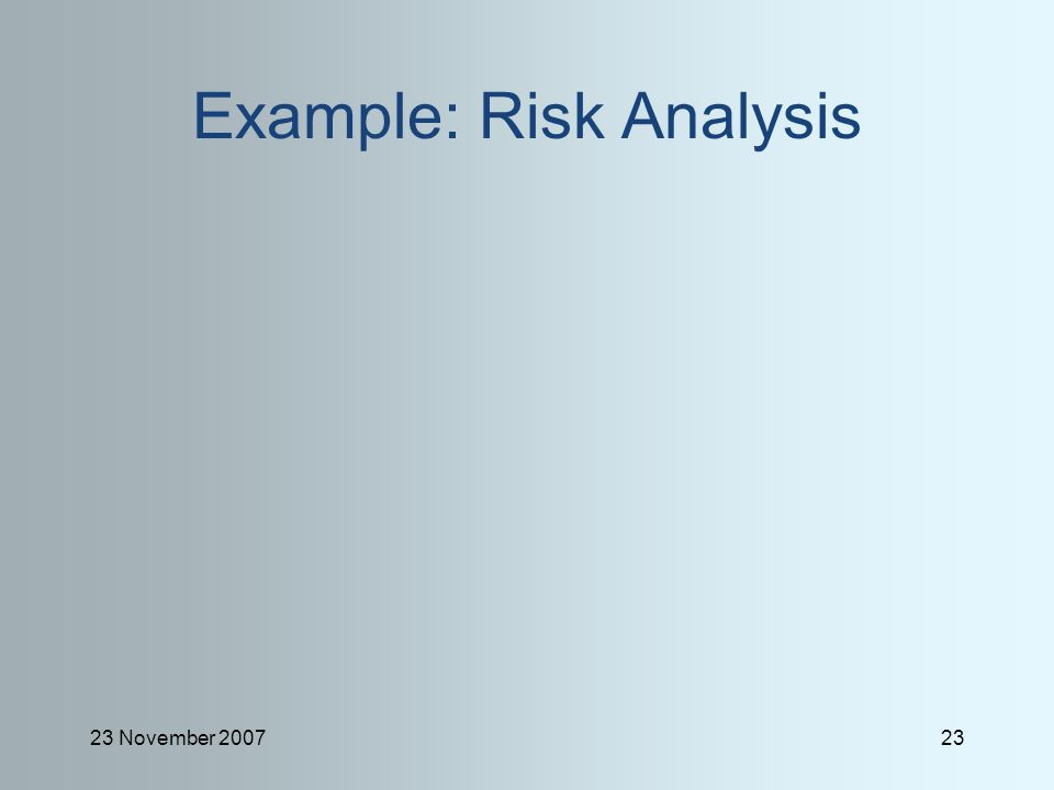 23 November 200723 Example: Risk Analysis