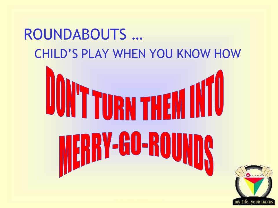 Transportation Tuesday ROUNDABOUTS … CHILD'S PLAY WHEN YOU KNOW HOW