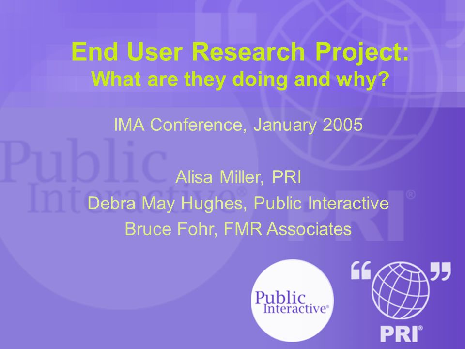 End User Research Project: What are they doing and why.