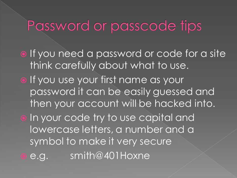  If you need a password or code for a site think carefully about what to use.