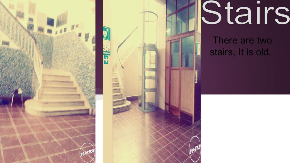 There are two stairs, It is old.