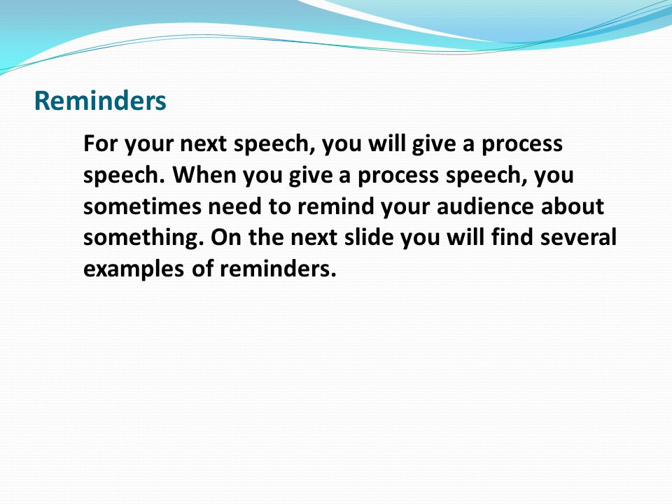 Reminders For your next speech, you will give a process speech.
