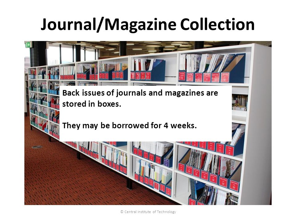 Journal/Magazine Collection © Central Institute of Technology Back issues of journals and magazines are stored in boxes.