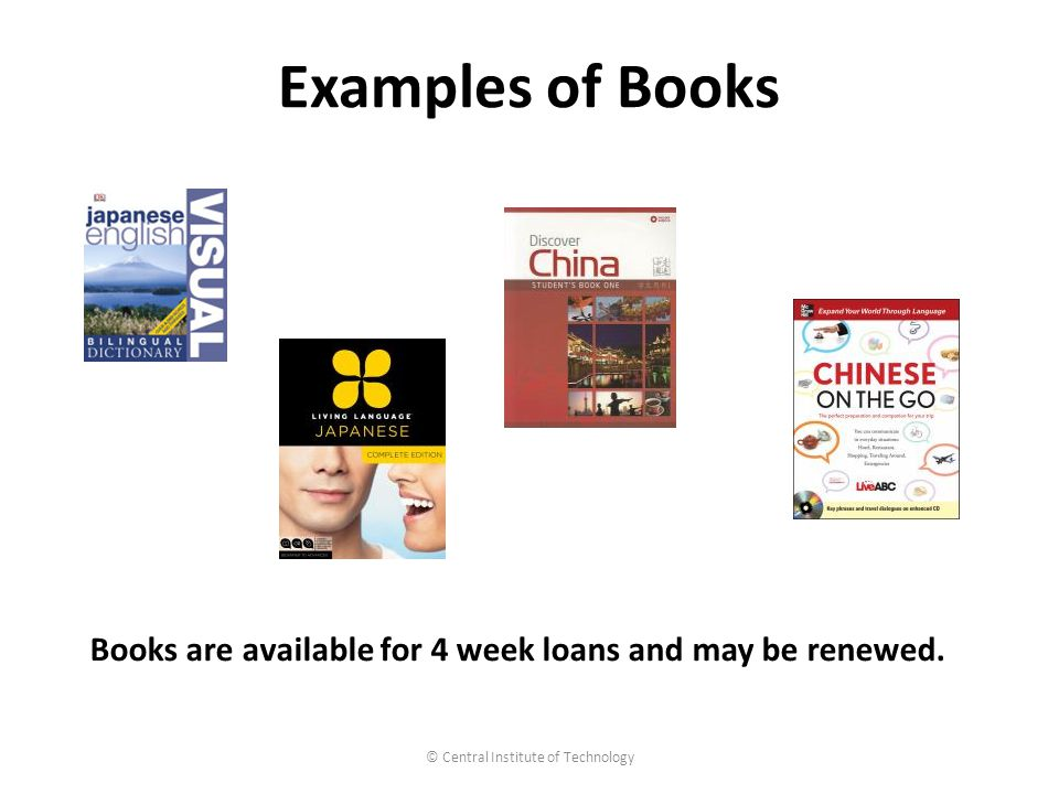 Examples of Books © Central Institute of Technology Books are available for 4 week loans and may be renewed.