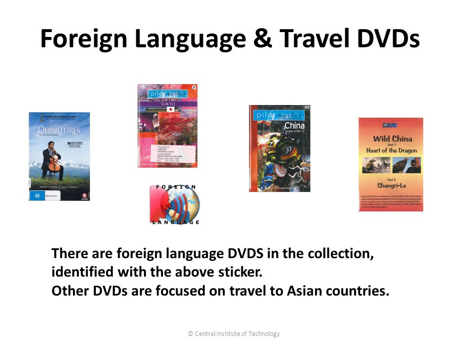 Foreign Language & Travel DVDs © Central Institute of Technology There are foreign language DVDS in the collection, identified with the above sticker.