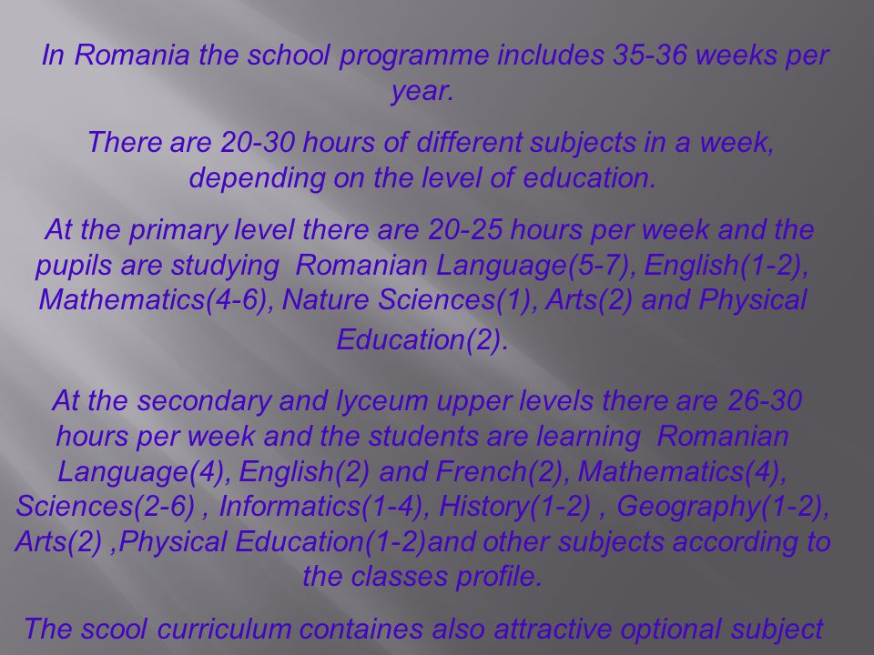 In Romania the school programme includes 35-36 weeks per year.