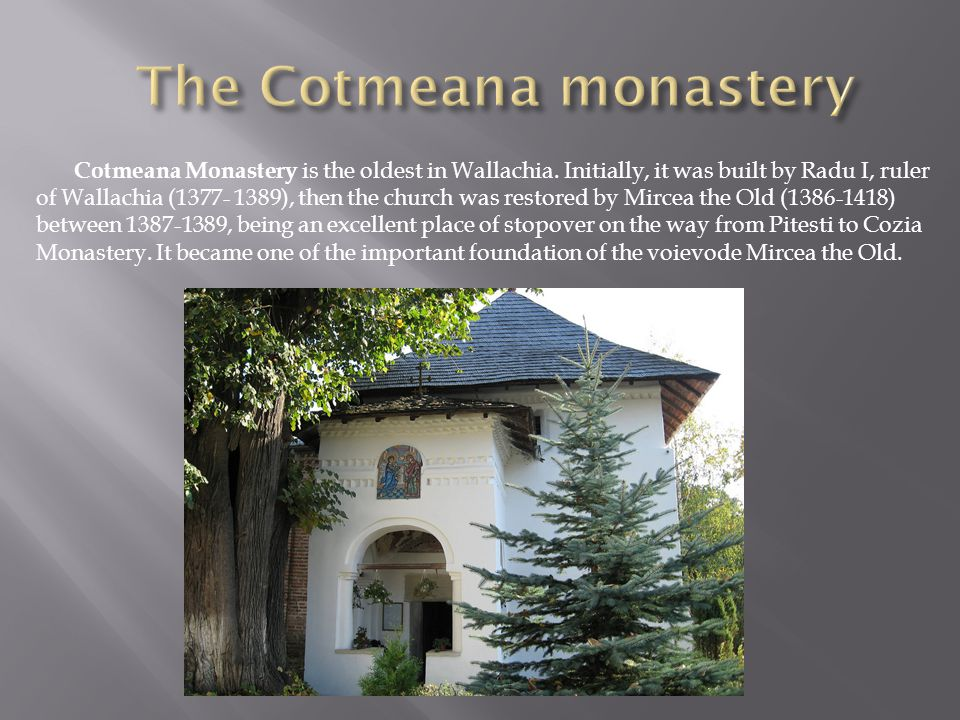 Cotmeana Monastery is the oldest in Wallachia.